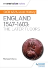 My Revision Notes : OCR AS/A-level History: England 1547-1603: the Later Tudors - eBook