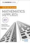 My Revision Notes: OCR (A) A Level Mathematics (Applied) - Book