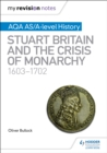 My Revision Notes: AQA AS/A-level History: Stuart Britain and the Crisis of Monarchy, 1603-1702 - eBook