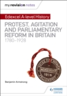 My Revision Notes: Edexcel A-level History: Protest, Agitation and Parliamentary Reform in Britain 1780-1928 - eBook
