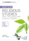 My Revision Notes WJEC GCSE Religious Studies : Unit 2 Religion and Ethical Themes - eBook