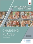 A-level Geography Topic Master: Changing Places - eBook