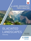 A-level Geography Topic Master : Glaciated Landscapes - eBook