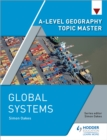 A-level Geography Topic Master: Global Systems - eBook