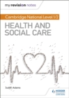 My Revision Notes: Cambridge National Level 1/2 Health and Social Care - Book