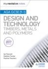 My Revision Notes: AQA GCSE (9-1) Design and Technology: Timbers, Metals and Polymers - Book
