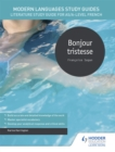 Modern Languages Study Guides: Bonjour tristesse : Literature Study Guide for AS/A-level French - Book