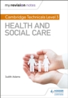 My Revision Notes: Cambridge Technicals Level 3 Health and Social Care - Book