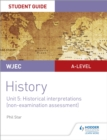 CBAC Safon Uwch Hanes   Canllaw i Fyfyrwyr Uned 5: Dehongliadau Hanesyddol (asesu di-arholiad) WJEC A-level History Student Guide Unit 5: Historical Interpretations (non-examined assessment; Welsh lan - eBook