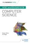 My Revision Notes: WJEC and Eduqas GCSE Computer Science - Book