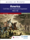 Access to History: America: Civil War and Westward Expansion 1803 90 Sixth Edition - eBook