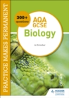 Practice makes permanent: 300+ questions for AQA GCSE Biology - eBook