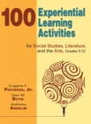 100 Experiential Learning Activities for Social Studies, Literature, and the Arts, Grades 5-12 - eBook