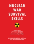 Nuclear War Survival Skills : Lifesaving Nuclear Facts and Self-Help Instructions - eBook
