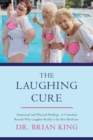 The Laughing Cure : Emotional and Physical Healing-A Comedian Reveals Why Laughter Really Is the Best Medicine - eBook