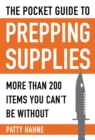 The Pocket Guide to Prepping Supplies : More Than 200 Items You Can?t Be Without - eBook