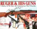 Ruger and His Guns : A History of the Man, the Company & Their Firearms - eBook