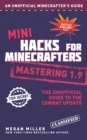Mini Hacks for Minecrafters: Mastering 1.9 : The Unofficial Guide to the Combat Update - eBook