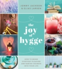 The Joy of Hygge : How to Bring Everyday Pleasure and Danish Coziness into Your Life - eBook
