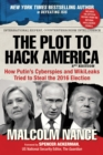 The Plot to Hack America : How Putin's Cyberspies and WikiLeaks Tried to Steal the 2016 Election - eBook
