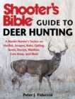 Shooter's Bible Guide to Deer Hunting : A Master Hunter's Tactics on the Rut, Scrapes, Rubs, Calling, Scent, Decoys, Weather, Core Areas, and More - eBook