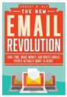 The New Email Revolution : Save Time, Make Money, and Write Emails People Actually Want to Read! - Book