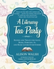 A Literary Tea Party : Blends and Treats for Alice, Bilbo, Dorothy, Jo, and Book Lovers Everywhere - Book