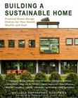 Building a Sustainable Home : Practical Green Design Choices for Your Health, Wealth, and Soul - Book