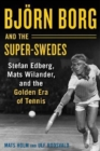Bjoern Borg and the Super-Swedes : Stefan Edberg, Mats Wilander, and the Golden Era of Tennis - Book