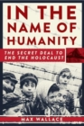 In the Name of Humanity : The Secret Deal to End the Holocaust - Book
