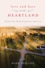 Love and Hate in the Heartland : Dispatches from Forgotten America - eBook