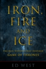 Iron, Fire and Ice : The Real History that Inspired Game of Thrones - eBook