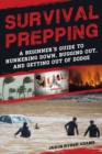 Survival Prepping : A Guide to Hunkering Down, Bugging Out, and Getting Out of Dodge - eBook