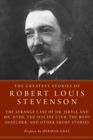 The Greatest Stories of Robert Louis Stevenson : Strange Case of Dr. Jekyll and Mr. Hyde, The Suicide Club, The Body Snatcher, and Other Short Stories - eBook