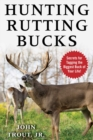 Hunting Rutting Bucks : Secrets for Tagging the Biggest Buck of Your Life! - eBook