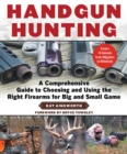Handgun Hunting : A Comprehensive Guide to Choosing and Using the Right Firearms for Big and Small Game - eBook