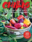 Chilis : How to Grow, Harvest, and Cook with Your Favorite Hot Peppers, with 200 Varieties and 50 Spicy Recipes - eBook