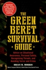 The Green Beret Survival Guide : Advice on Situational Awareness, Personal Safety, Recognizing Threats, and Avoiding Terror and Crime - eBook