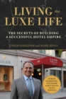 Living the Luxe Life : The Secrets of Building a Successful Hotel Empire - eBook