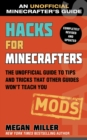 Hacks for Minecrafters: Mods : The Unofficial Guide to Tips and Tricks That Other Guides Won't Teach You - Book