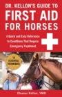 Dr. Kellon's Guide to First Aid for Horses : A Quick and Easy Reference to Conditions That Require Emergency Treatment - eBook