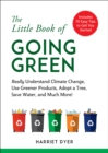 The Little Book of Going Green : Really Understand Climate Change, Use Greener Products, Adopt a Tree, Save Water, and Much More! - eBook
