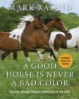 A Good Horse Is Never a Bad Color : Tales of Training through Communication and Trust - eBook