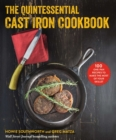 The Quintessential Cast Iron Cookbook : 100 One-Pan Recipes to Make the Most of Your Skillet - eBook