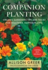Companion Planting : Organic Gardening Tips and Tricks for Healthier, Happier Plants - eBook