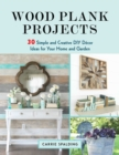 Wood Plank Projects : 30 Simple and Creative DIY Decor Ideas for Your Home and Garden - eBook