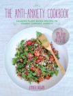 The Anti-Anxiety Cookbook : Calming Plant-Based Recipes to Combat Chronic Anxiety - Book