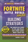 Hacks for Fortniters: Building Strategies : An Unofficial Guide to Tips and Tricks That Other Guides Won't Teach You - Book
