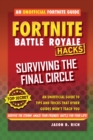 Hacks for Fortniters: Surviving the Final Circle : An Unofficial Guide to Tips and Tricks That Other Guides Won't Teach You - Book