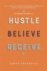 Hustle Believe Receive : An 8-Step Plan to Changing Your Life and Living Your Dream - Book